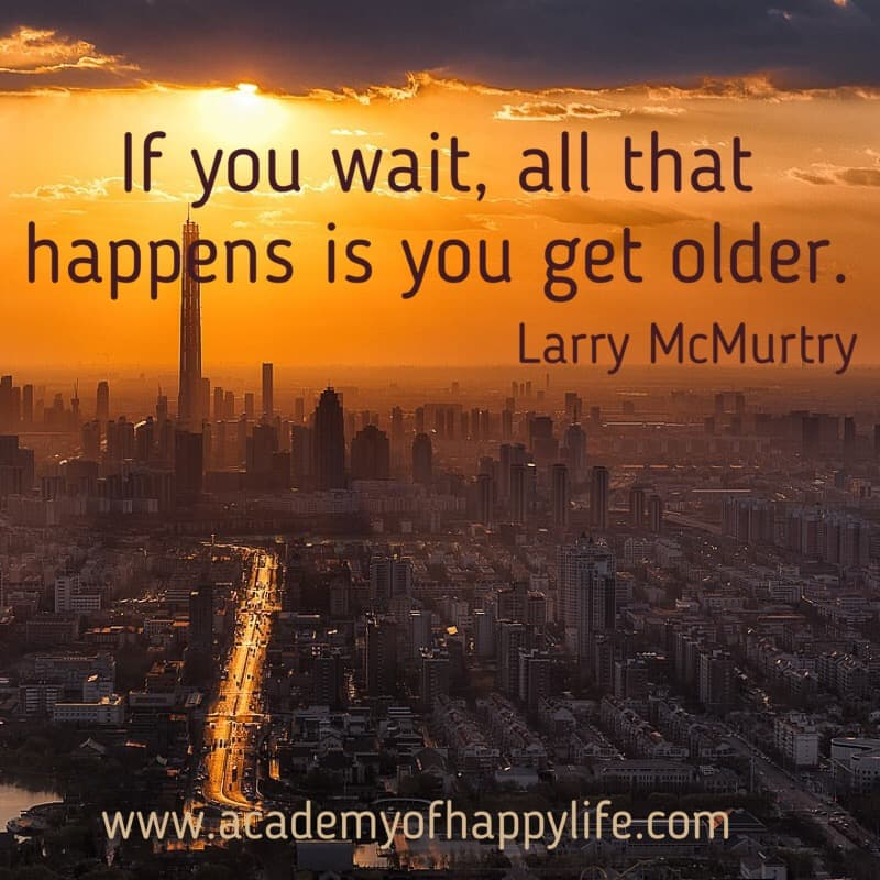 Don't waste your time! Your time is limited on this Planet, spend it smartly! Work on your dream today! Enjoy your life!