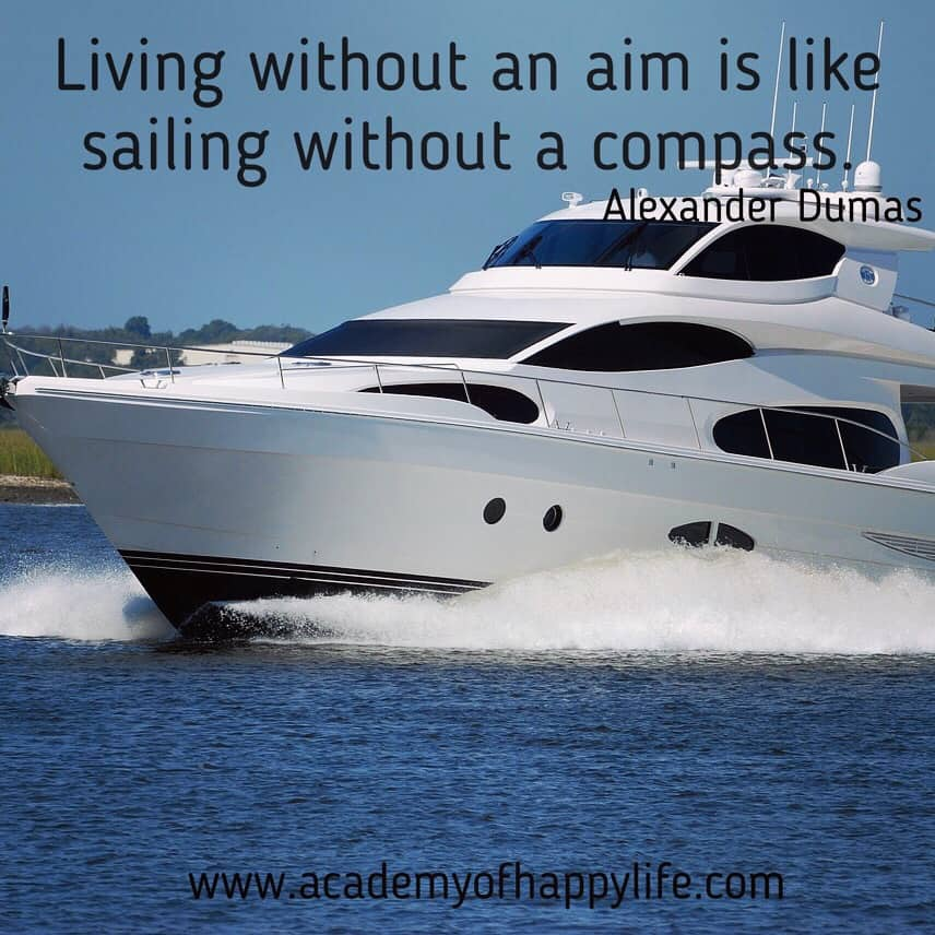 Living Without An Aim Is Like Sailing Without A Compass