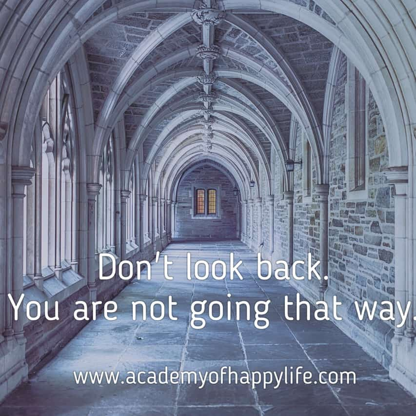 Go forward, every time go forward. Treat your past as a good experience, and your future as great opportunities!