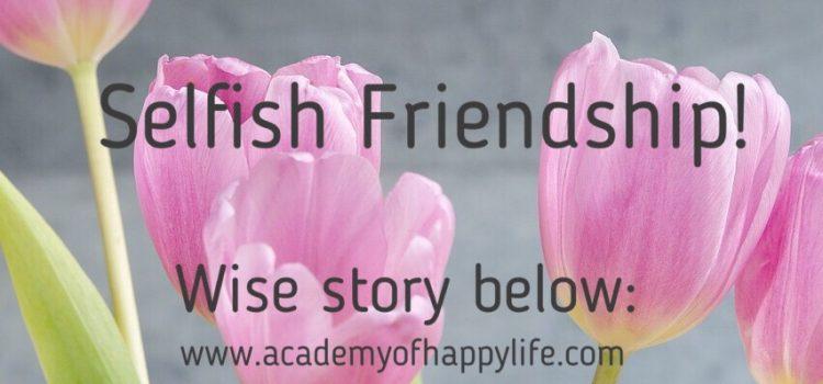 Selfish Friendship.