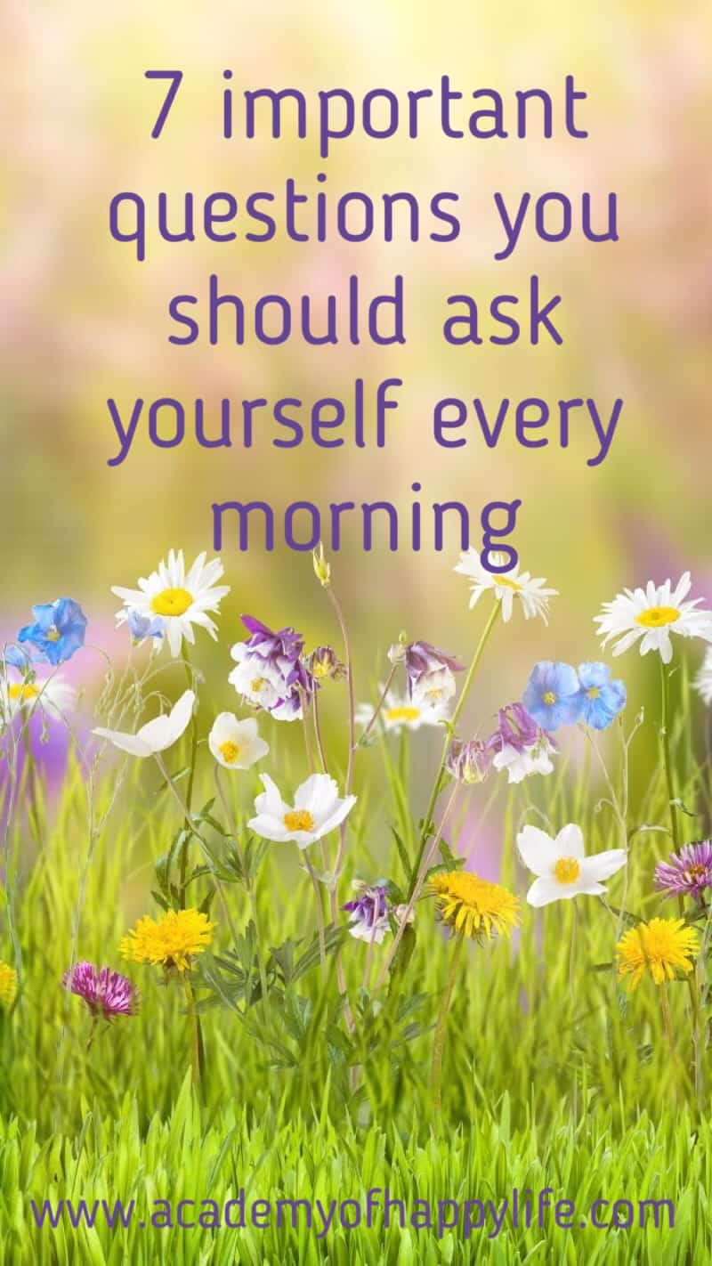 7 important questions to ask yourself in the morning to have lucky and successful day. It is very important how you start you day. In this article you will help you start your day differently and change your life in the better way.