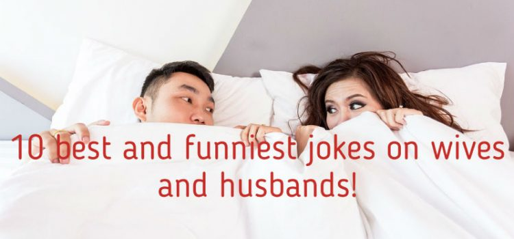 10 best and funniest jokes on wives and husbands!