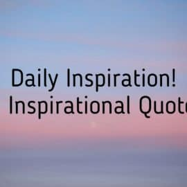 Daily inspiration! 31 Inspirational Quotes!