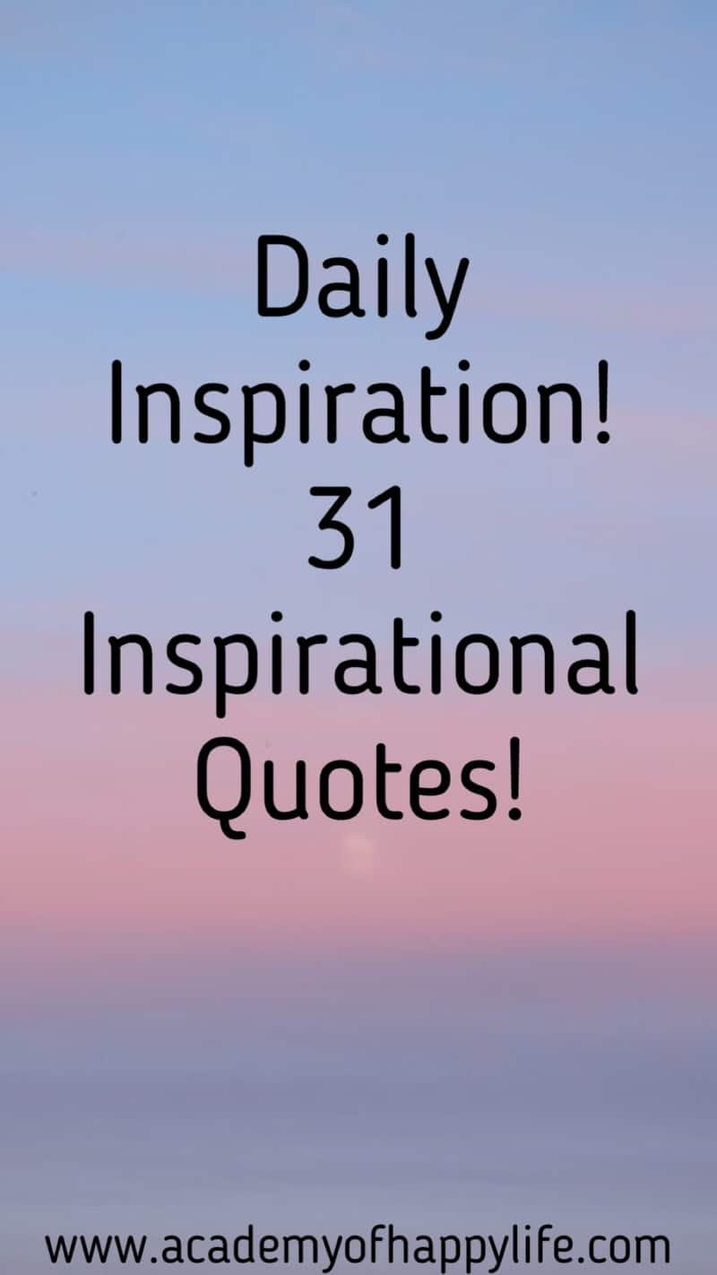 Daily Inspiration 31 Inspirational Quotes Academy Of Happy Life