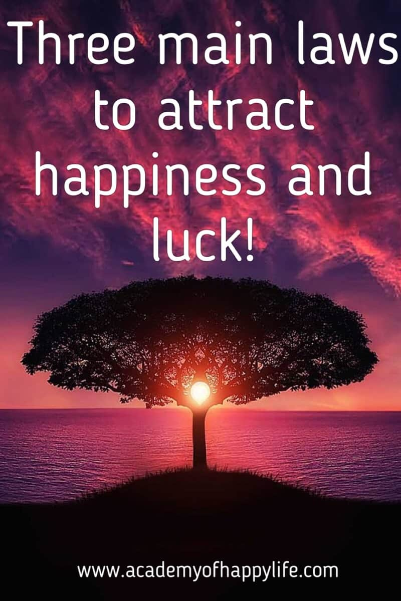 Three main laws how to attract happiness and success. Be happy, be successful you deserve it. In this article you will read how to get reacher , healthier, happier and achieve all your dreams fast.