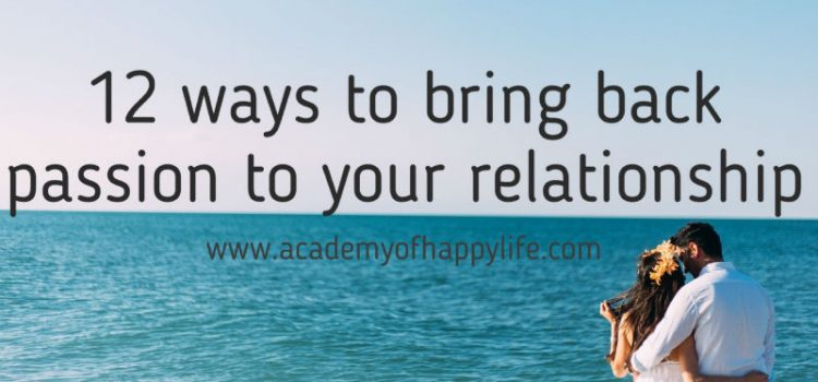 12 ways to bring back passion to your relationship