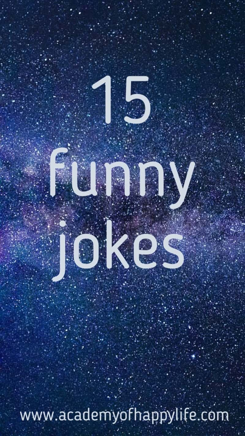 15 funny jokes! These very funny jokes will bring happiness and smile into your face. Have fun! Smile more! Enjoy your life!