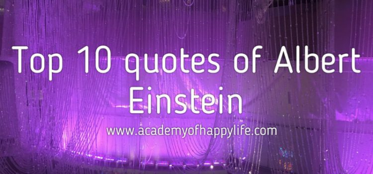 Top 10 quotes of Albert Einstein!