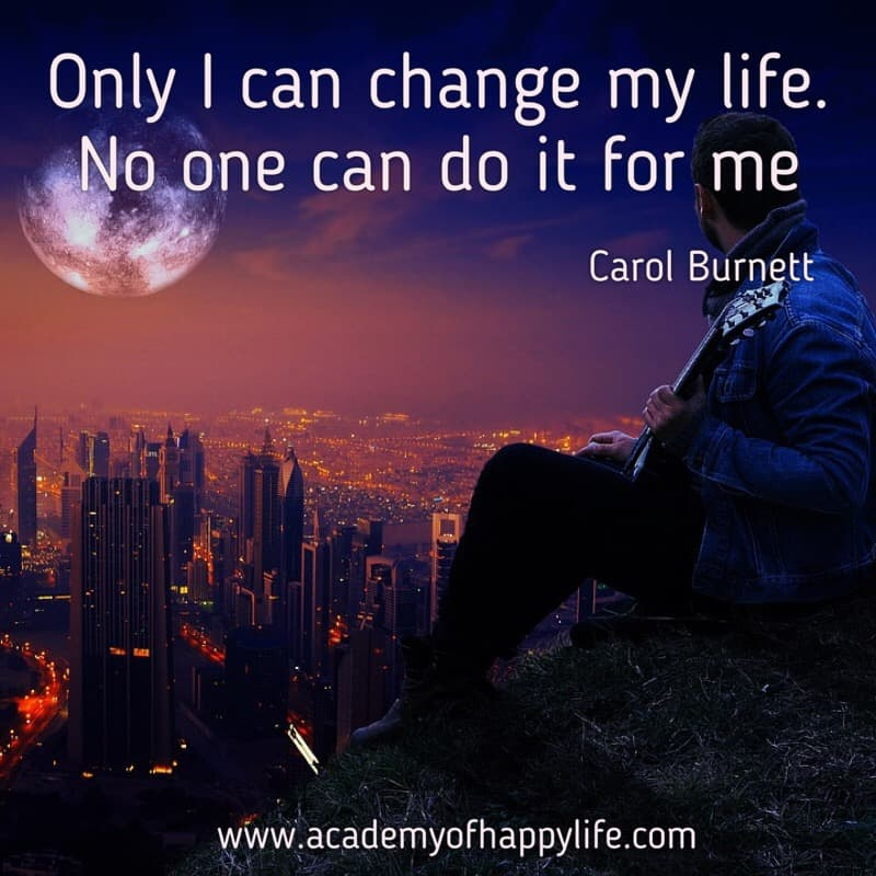 Only I Can Change My Life No One Can Do It For Me Academy Of