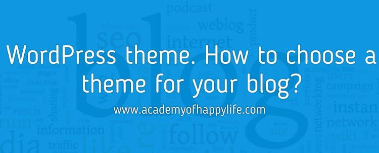 WordPress themes. How to choose the right theme for your WordPress blog? What do you need to know before buying a theme?