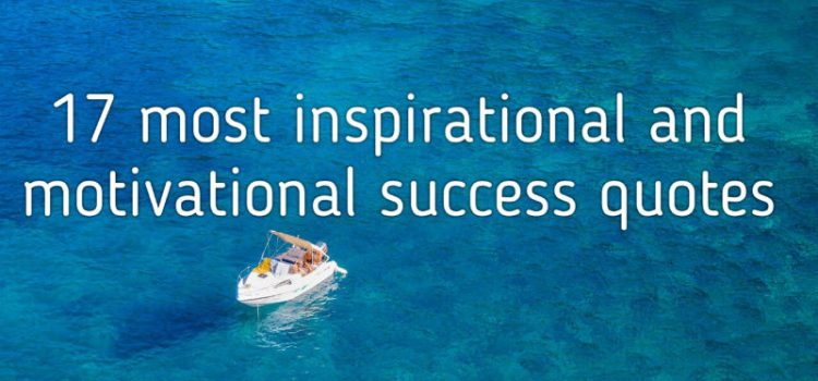 17 most inspirational and motivational success quotes!