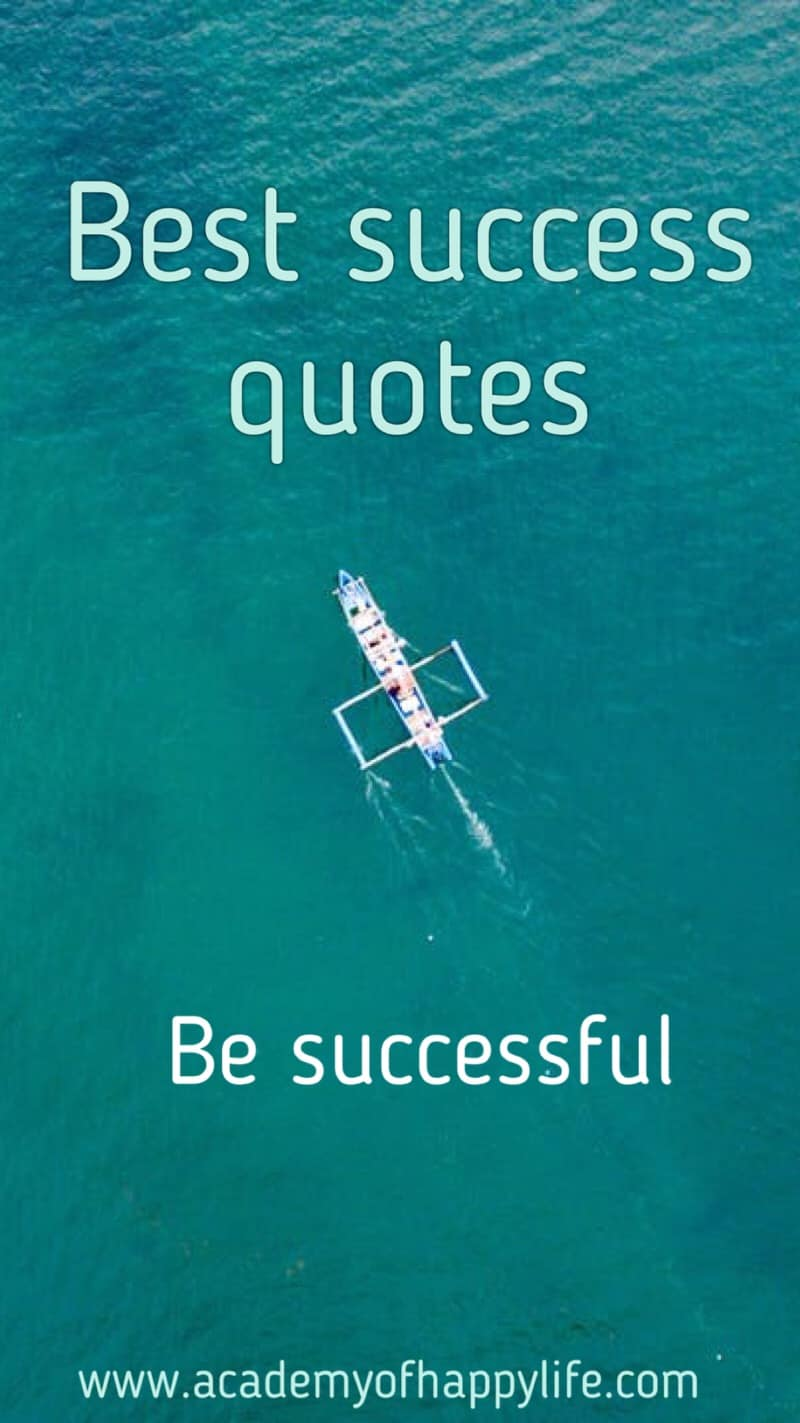 17 most inspirational and motivational success quotes! Be successful! These success quotes will help you achieve your dreams and motivate and inspire your for success. Successful business it is first of all positive thoughts and hard work on your project. Enjoy reading those quotes. Best success quotes which will help you be successful!