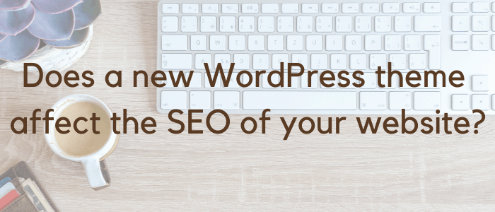 Does a new WordPress theme affect the SEO of your website?