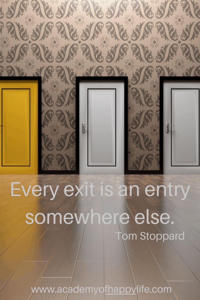Every exit is an entry somewhere else. — Tom Stoppard