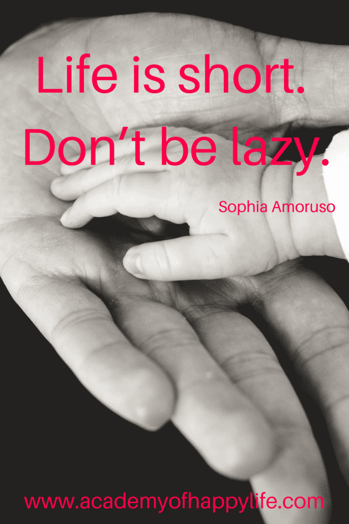 Life is short. Don't be lazy. — Sophia Amoruso