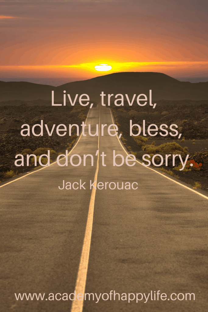 Live, travel, adventure, bless, and don't be sorry. — Jack Kerouac