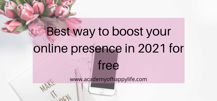 Best way to boost your online presence in 2021 for free
