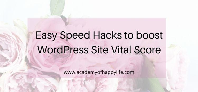 Easy Speed Hacks to boost WordPress Site Vital Score